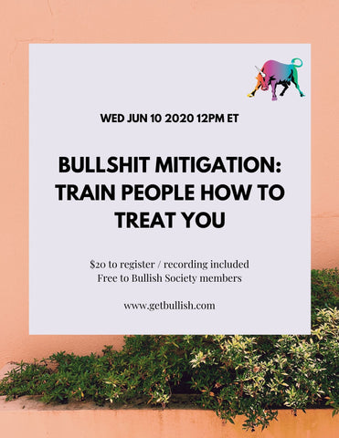 Webinar: Bullshit Mitigation: Train People How to Treat You - June 10, 2020 (Live)