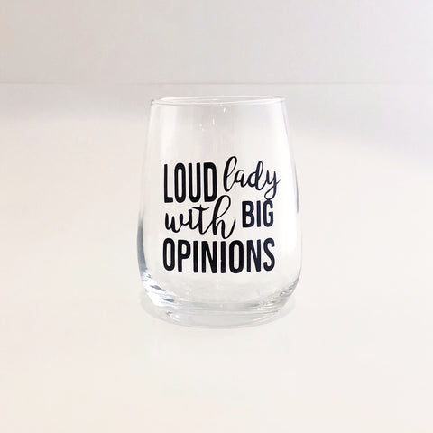 Loud Lady with Big Opinions Stemless Wine Glass