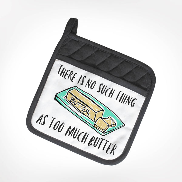 There Is No Such Thing As Too Much Butter Potholder