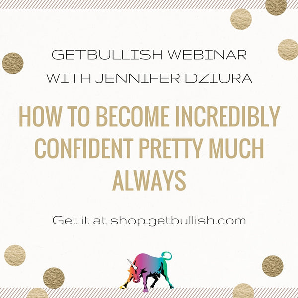 Webinar: How to Become Incredibly Confident Pretty Much Always