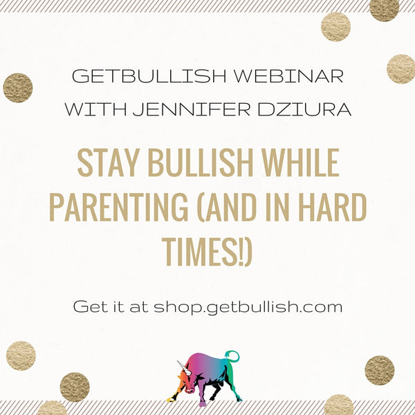 Webinar: Stay Bullish While Parenting (and in Hard Times!)