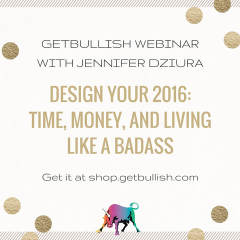 Webinar: Design Your 2016: Time, Money, and Living Like a Badass