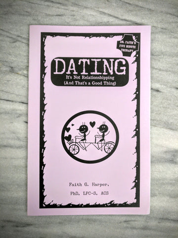 Dating: It's Not Relationshipping (and That's a Good Thing) by Dr. Faith G. Harper