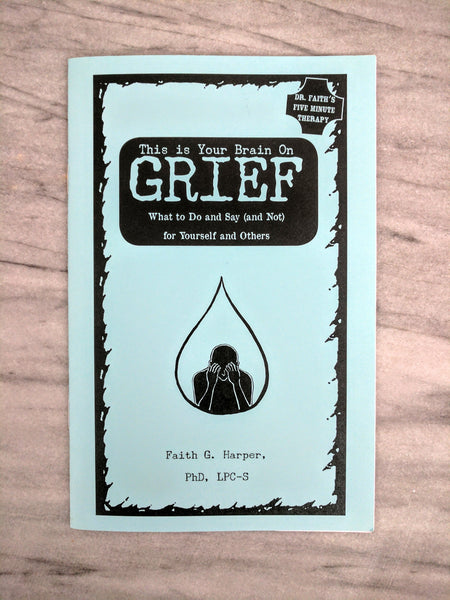 This is Your Brain on Grief: What to Do and Say (and Not) for Yourself and Others by Dr. Faith G. Harper