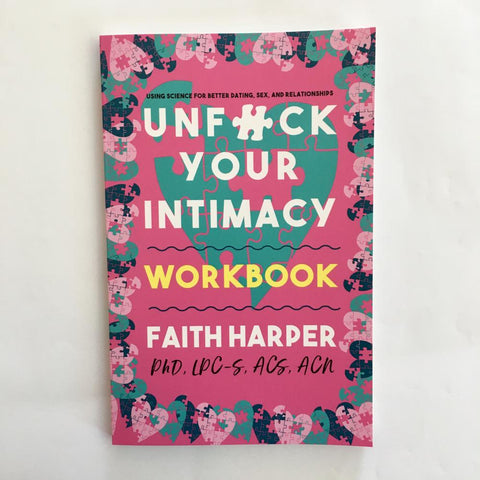 Unfuck Your Intimacy Workbook: Using Science for Better Dating, Sex, and Relationships (Paperback)