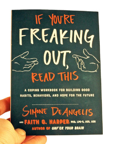 If You're Freaking Out, Read This: A Coping Workbook for Building Good Habits, Behaviors, and Hope for the Future