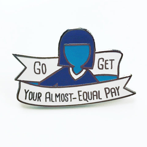 Go Get Your Almost Equal Pay Enamel Pin - J6