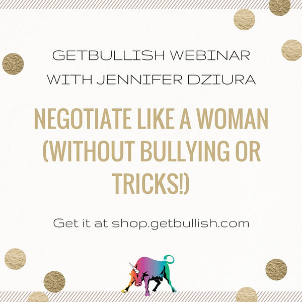 Webinar: Negotiate Like a Woman (Without Bullying or Tricks!)