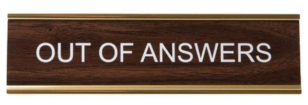 Last Call! Out Of Answers Office Nameplate in Woodtone and Gold