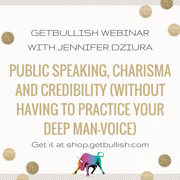 Webinar: Public Speaking, Charisma, and Credibility (Without Having to Practice Your Deep Man-Voice)