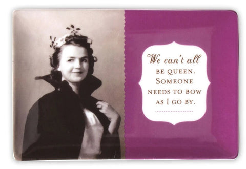 We Can't All Be Queen. Someone Needs To Bow As I Go By Trinket Tray in Plum