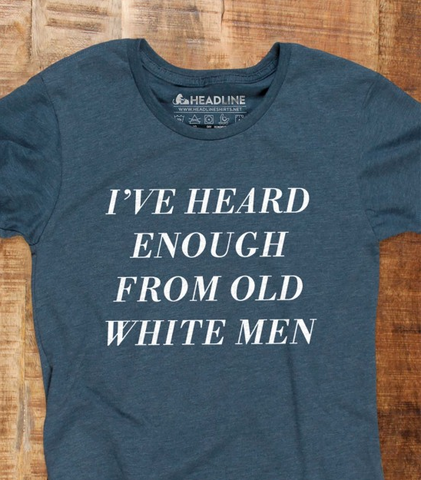 I've Heard Enough from Old White Men Women's T-Shirt