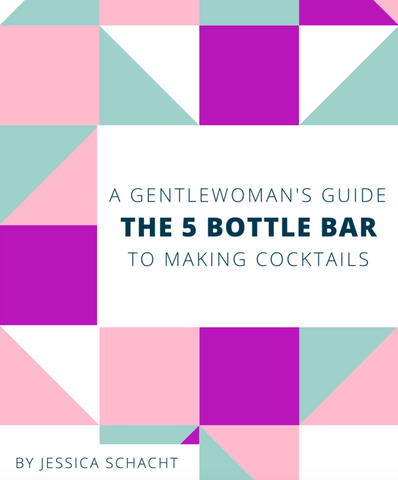 5 Bottle Bar - The Gentlewoman's Guide to Making Cocktails E-Book by Jessica Schacht