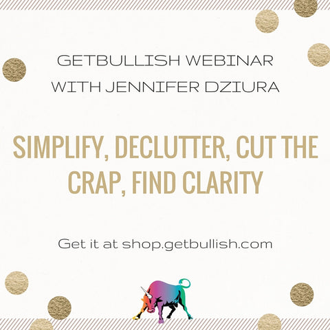 Webinar: Simplify, Declutter, Cut the Crap, Find Clarity