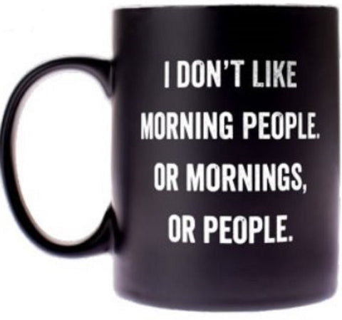 I Don't Like Morning People. Or Mornings. Or People. Coffee Mug in Black and White