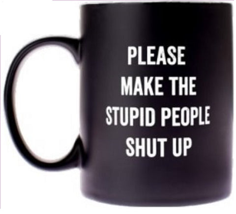 Please Make The Stupid People Shut Up Snarky Novelty Coffee Mug, Unique/Sassy/Cute Ceramic Tea Mug With Funny Quote