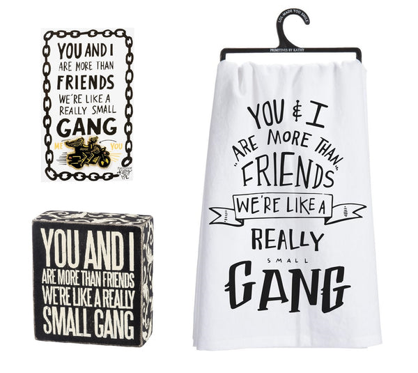 You And I Are More Than Friends - We're Like A Really Small Gang Pin, Box Sign and Dish Towel Gift Set