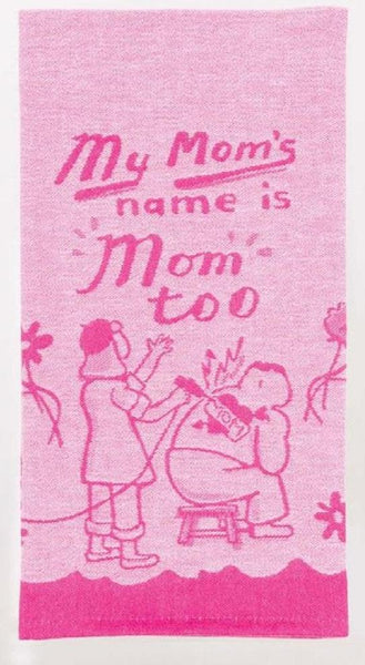 "My Mom's Name Is Mom Too Woven Pink Funny Snarky Dish Cloth Towel | Soft Absorbent Jacquard | 100% Cotton Hand or Tea Towel 21"" x 28"""