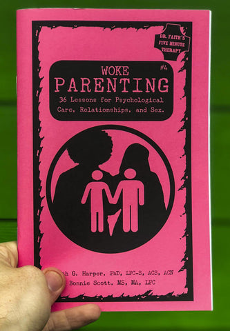 Woke Parenting #4: Sex, Relationships, & Psychological Care Zine