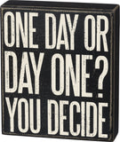 One Day Or Day One? You Decide Wooden Box Sign