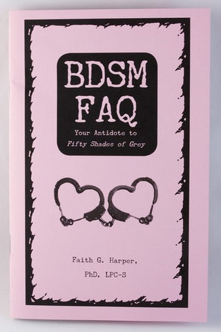 BDSM FAQ: Your Antidote to Fifty Shades of Grey Zine by Dr. Faith G. Harper