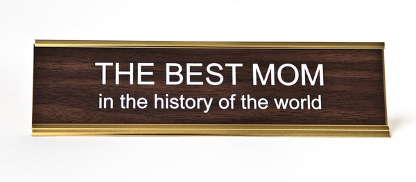 The Best Mom in the History of the World Name Plate