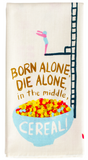 Born Alone, Die Alone, In The Middle Cereal! Screen-Printed Multicolored Funny Snarky Dish Cloth Towel / Novelty Silly Tea Towels / Cute Hilarious Unique Kitchen Hand Towel