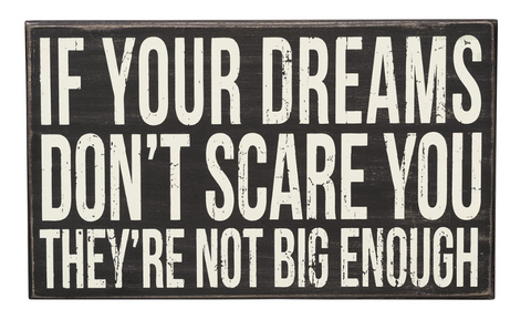 If Your Dreams Don't Scare You Jumbo Box Sign in Wood with White Lettering