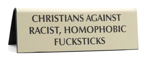 Christians Against Racist, Homophobic Fucksticks in Almond Nameplate Desk Sign