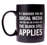 If I Blocked You on Social Media Coffee Mug in Black and White