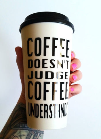Coffee Doesn't Judge, Coffee Understands Travel Mug