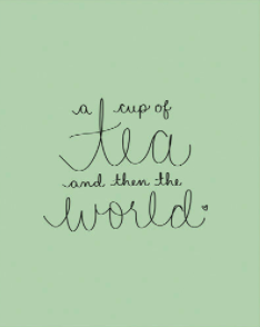 A Cup Of Tea...And Then The World Art Print