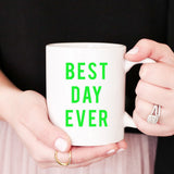 Best Day Ever Coffee Mug with Green Lettering