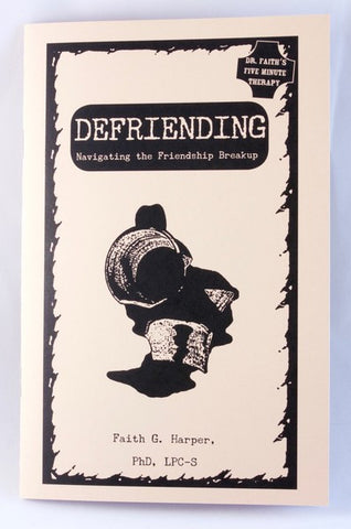 Defriending: Navigating the Friendship Breakup by Dr. Faith G. Harper