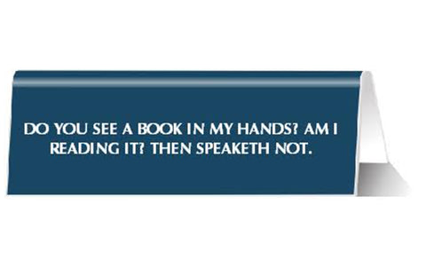 Do You See a Book In My Hands? Am I Reading It? Then Speaketh Not Nameplate Desk Sign in Blue