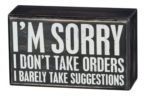 I'm Sorry I Don't Take Orders Box Sign in Wood with White Lettering