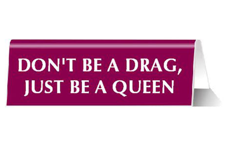 Don't Be a Drag Just Be a Queen Nameplate in Dark Fuchsia Desk Sign