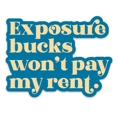 Exposure Bucks Won't Pay My Rent Vinyl Sticker