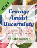 Courage Amidst Uncertainty Ebook by Katie Dutcher