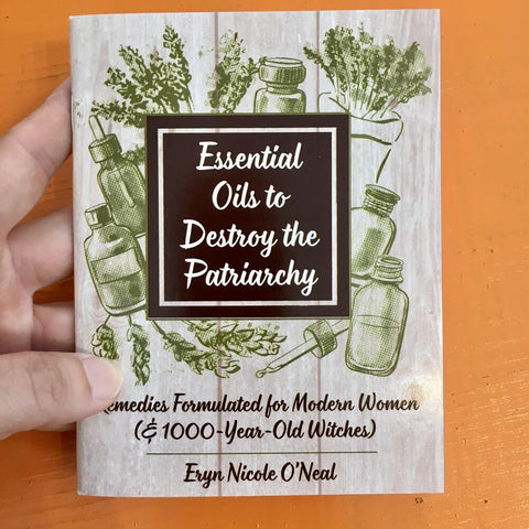 Essential Oils to Destroy the Patriarchy: Remedies Formulated for Modern Women (& 1000-Year-Old Witches)