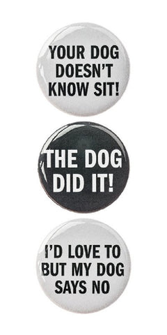 "3pc Pin Button Set ""Your Dog Doesn't Know Sit"" ""The Dog Did It!"" & ""I'd Love To But My Dog Says No"" Pins"