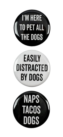 "3pc Pin Button Set ""I'm Here To Pet All The Dogs,"" ""Easily Distracted By Dogs,"" & ""Naps Tacos Dogs"" Pins"