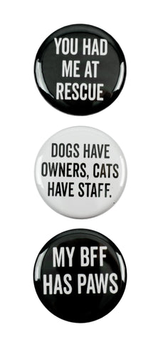 "3pc Pin Button Set ""You Had Me At Rescue,"" ""Dogs Have Owners, Cats Have Staff,"" & ""My BFF Has Paws"" Pins"