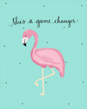 She's a Game Changer Flamingo Art Print