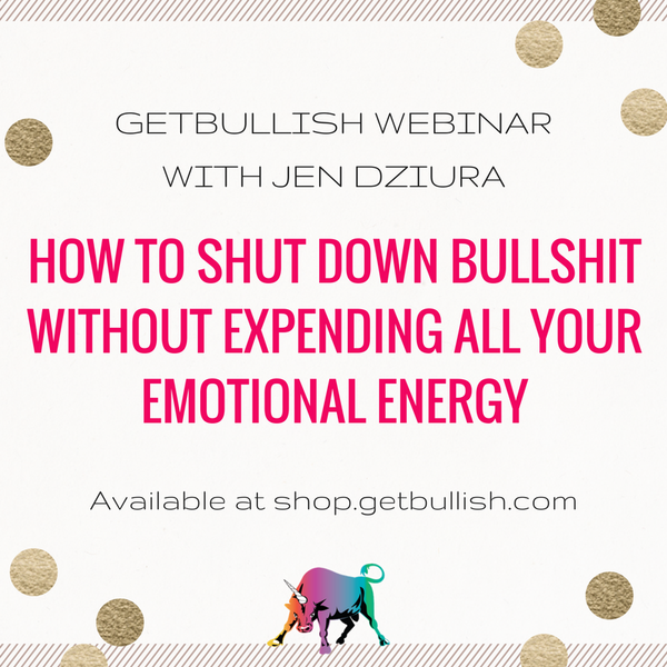 Webinar: How to Shut Down Bullshit Without Expending All Your Emotional Energy (Recording)