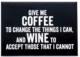 Coffee to Change the Things I Can and Wine to Accept the Things I Can't Change Magnet