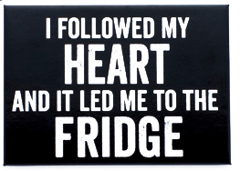 I Followed My Heart and It Led Me to The Fridge Magnet in Black and White