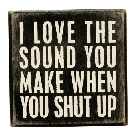 I Love The Sound You Make When You Shut Up Mini Box Sign in Wood with White Lettering