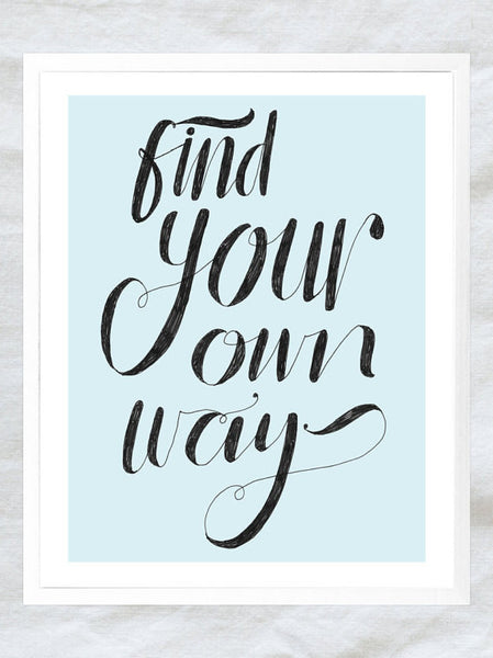 Find Your Own Way Art Print