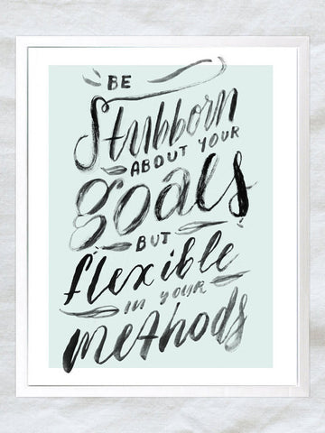 Be Stubborn About Your Goals But Flexible In Your Methods Art Print
